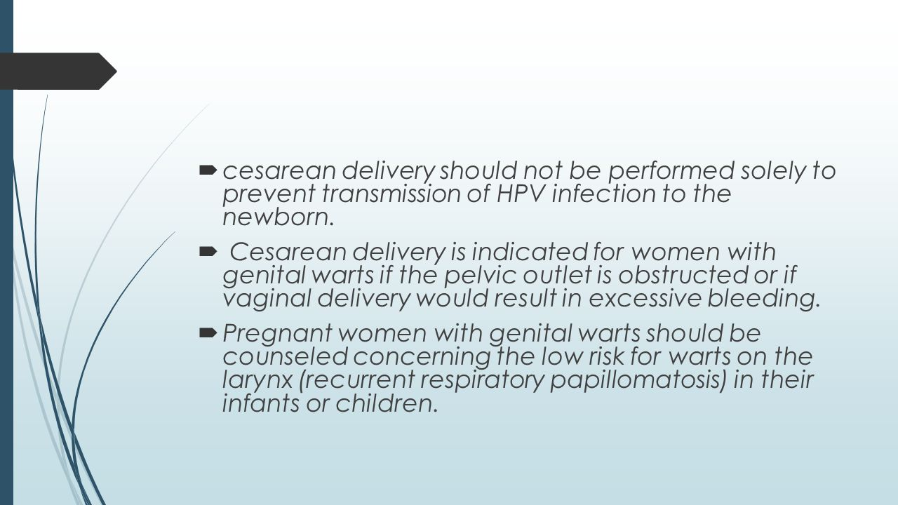 cesarean delivery should not be performed solely to prevent transmission of HPV infection to the newborn.