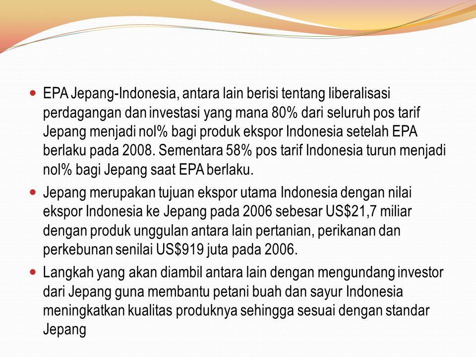 EPA Jepang-Indonesia, antara lain berisi tentang liberalisasi perdagangan dan investasi yang mana 80% dari seluruh pos tarif Jepang menjadi nol% bagi produk ekspor Indonesia setelah EPA berlaku pada 2008. Sementara 58% pos tarif Indonesia turun menjadi nol% bagi Jepang saat EPA berlaku.