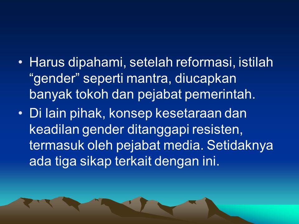 Harus dipahami, setelah reformasi, istilah gender seperti mantra, diucapkan banyak tokoh dan pejabat pemerintah.