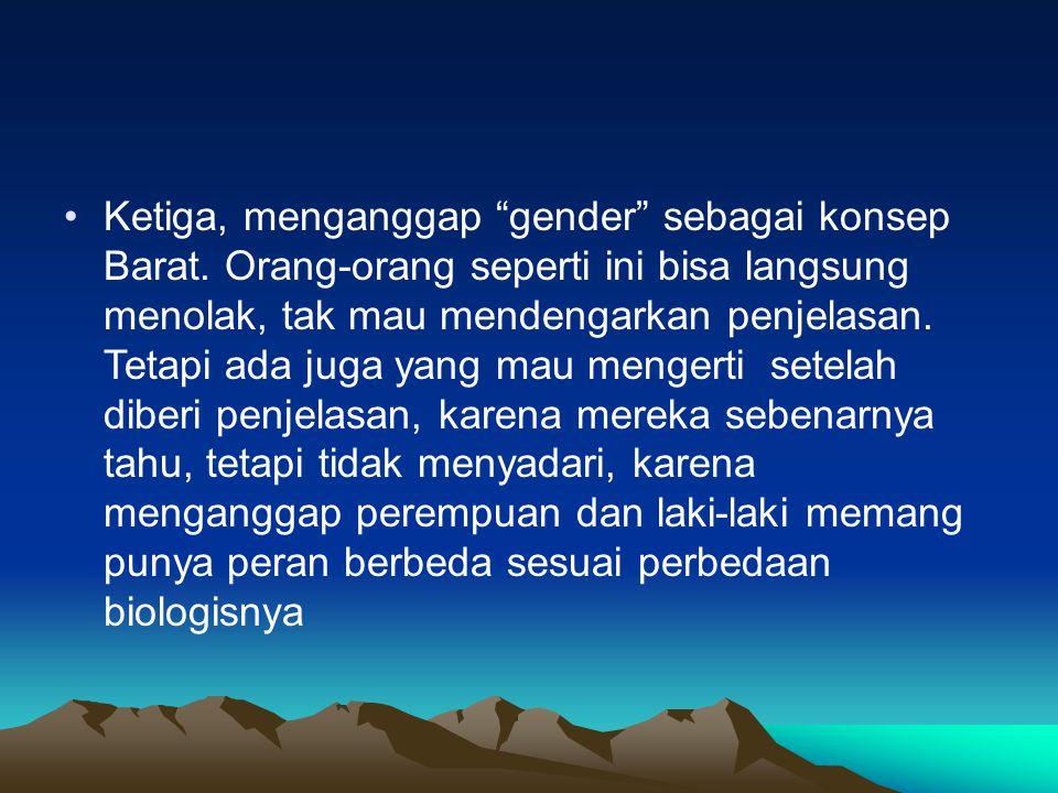 Ketiga, menganggap gender sebagai konsep Barat