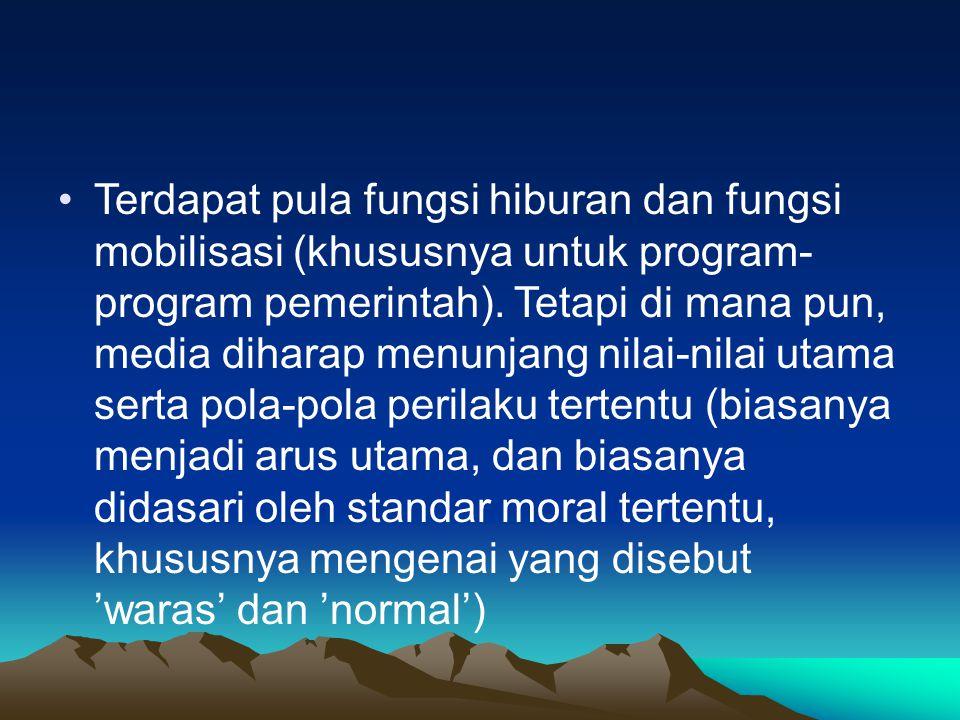 Terdapat pula fungsi hiburan dan fungsi mobilisasi (khususnya untuk program-program pemerintah).