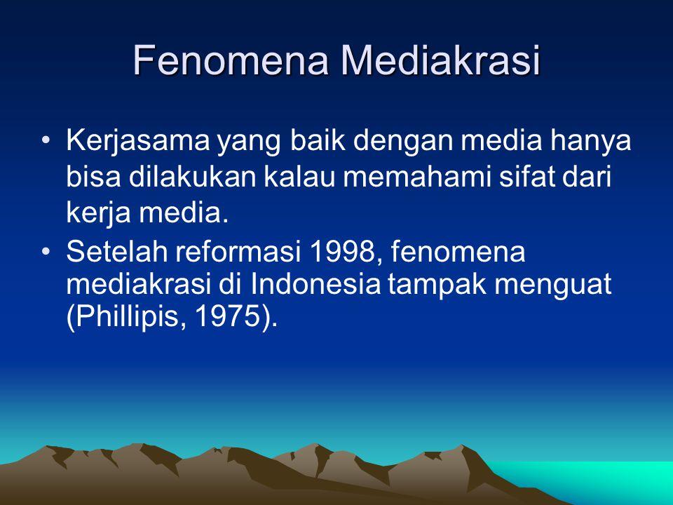 Fenomena Mediakrasi Kerjasama yang baik dengan media hanya bisa dilakukan kalau memahami sifat dari kerja media.