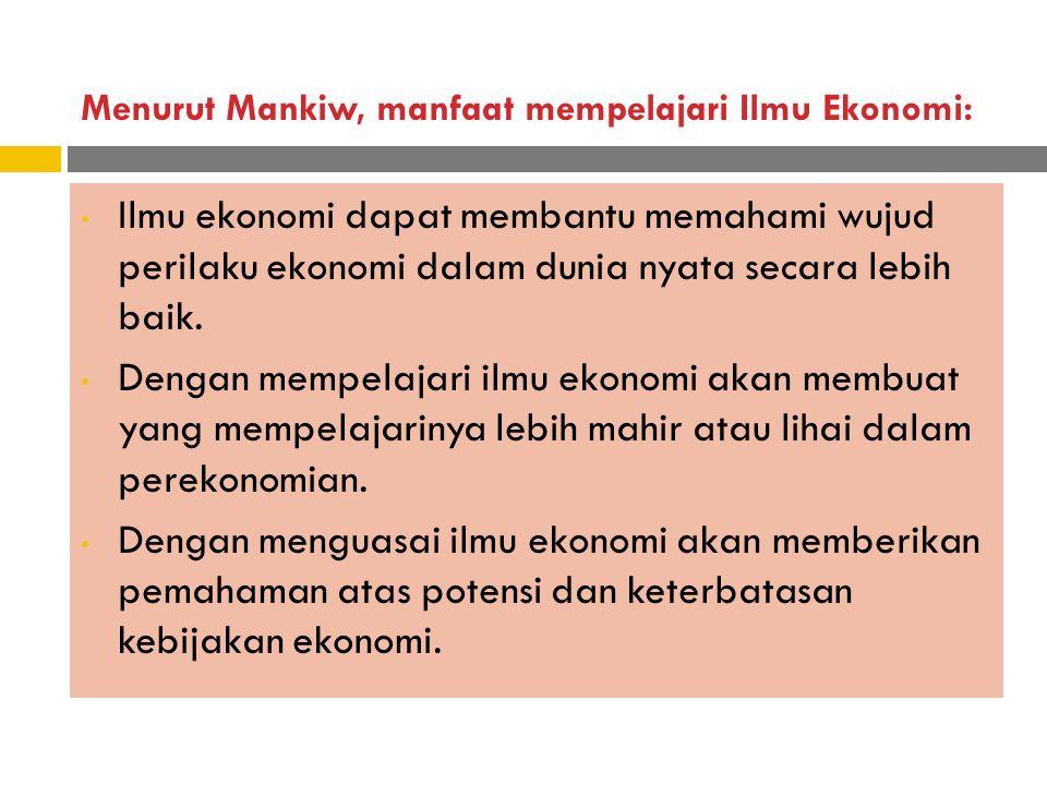 Menurut Mankiw, manfaat mempelajari Ilmu Ekonomi: