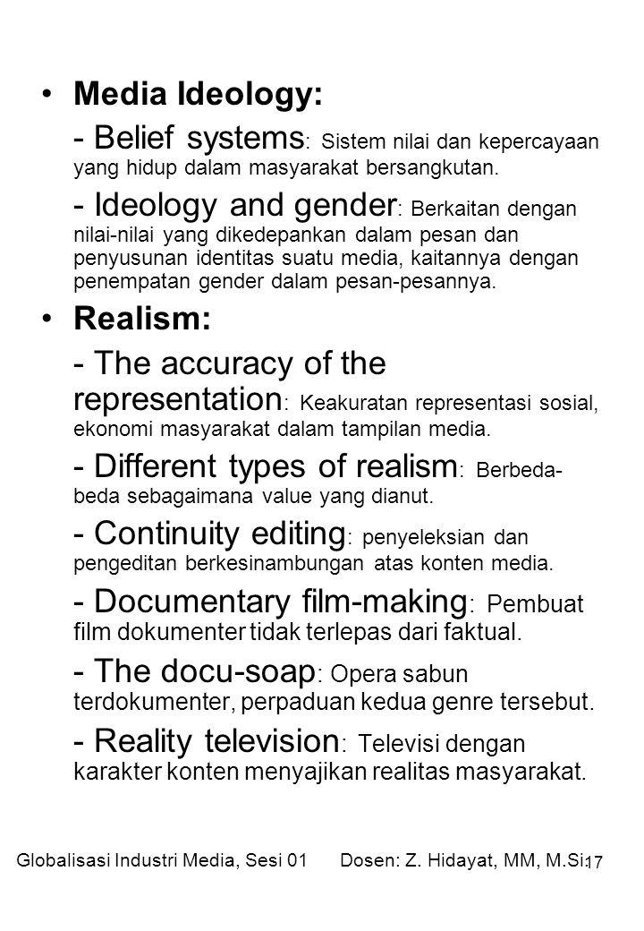 Media Ideology: - Belief systems: Sistem nilai dan kepercayaan yang hidup dalam masyarakat bersangkutan.