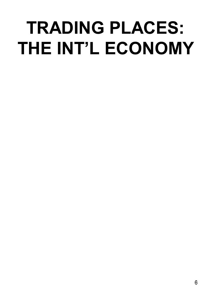 TRADING PLACES: THE INT'L ECONOMY