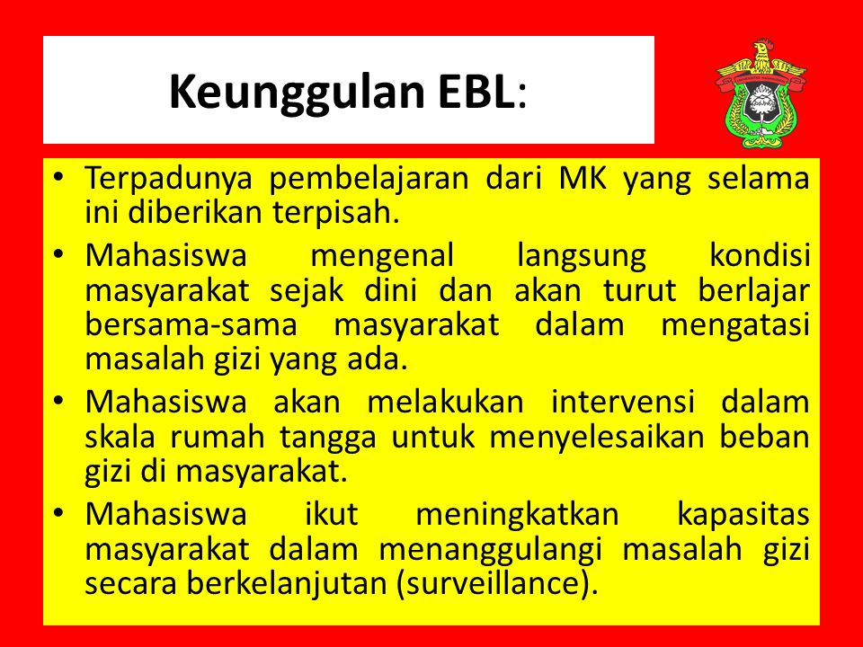 Keunggulan EBL: Terpadunya pembelajaran dari MK yang selama ini diberikan terpisah.