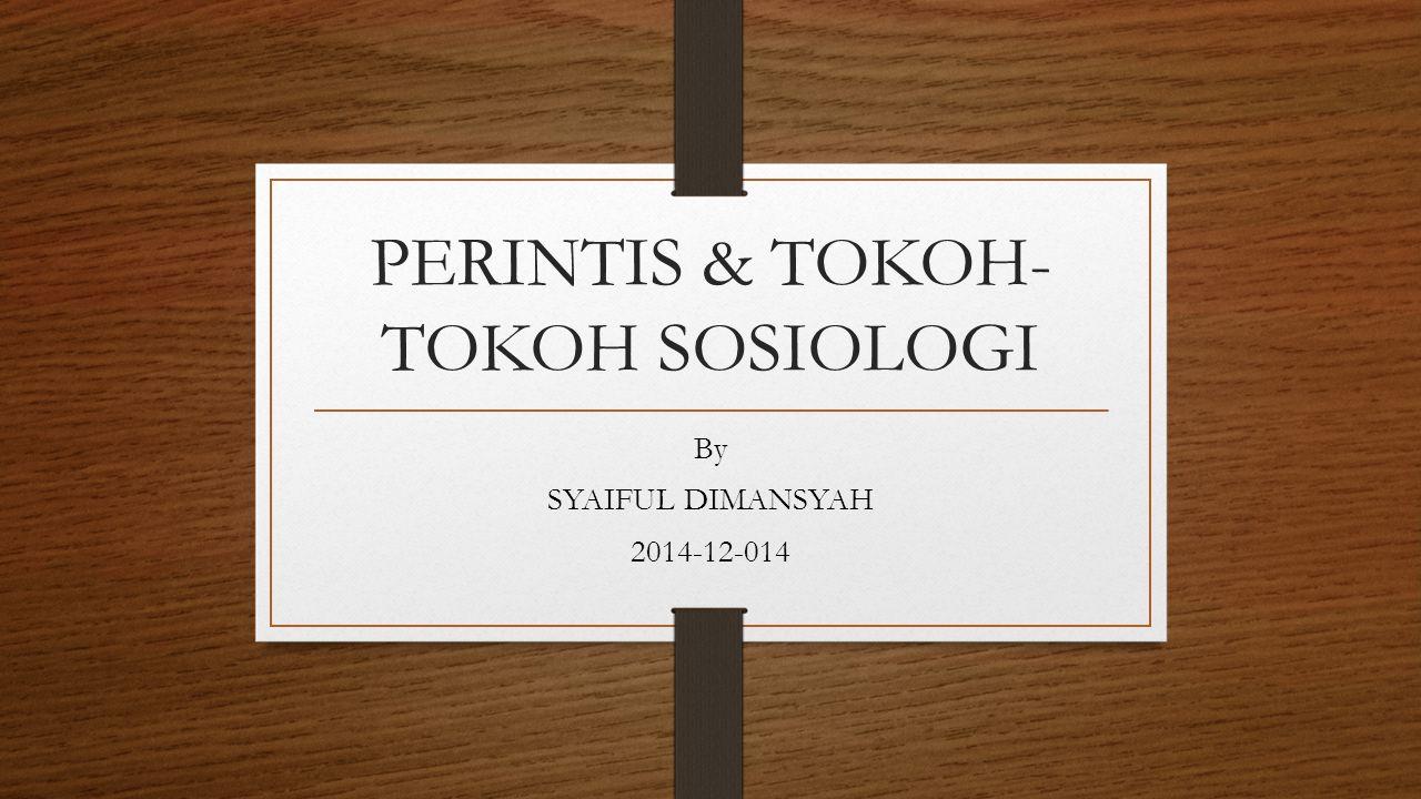 PERINTIS & TOKOH-TOKOH SOSIOLOGI