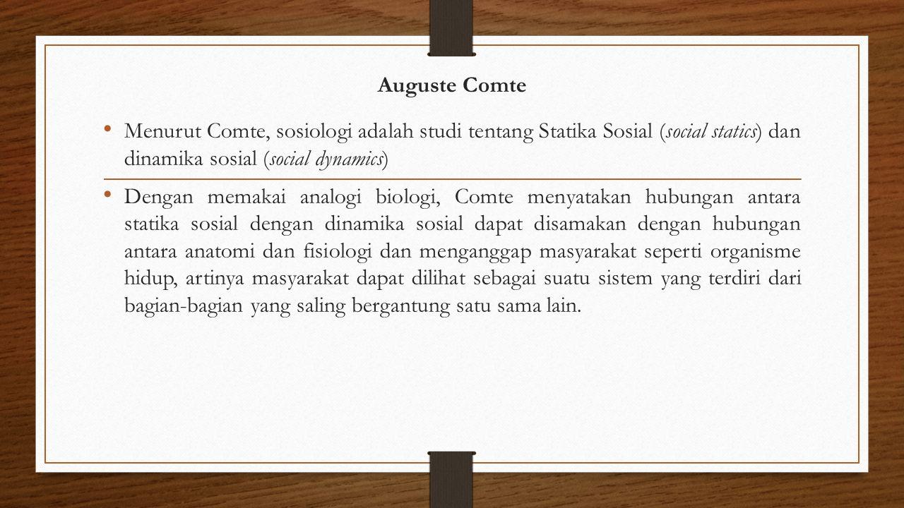 Auguste Comte Menurut Comte, sosiologi adalah studi tentang Statika Sosial (social statics) dan dinamika sosial (social dynamics)