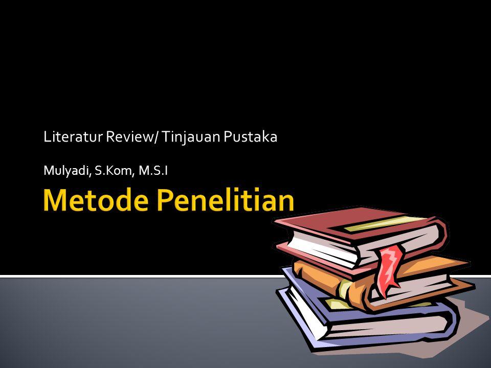 Literatur Review/ Tinjauan Pustaka Mulyadi, S.Kom, M.S.I