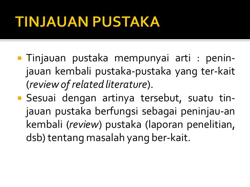 TINJAUAN PUSTAKA Tinjauan pustaka mempunyai arti : penin-jauan kembali pustaka-pustaka yang ter-kait (review of related literature).
