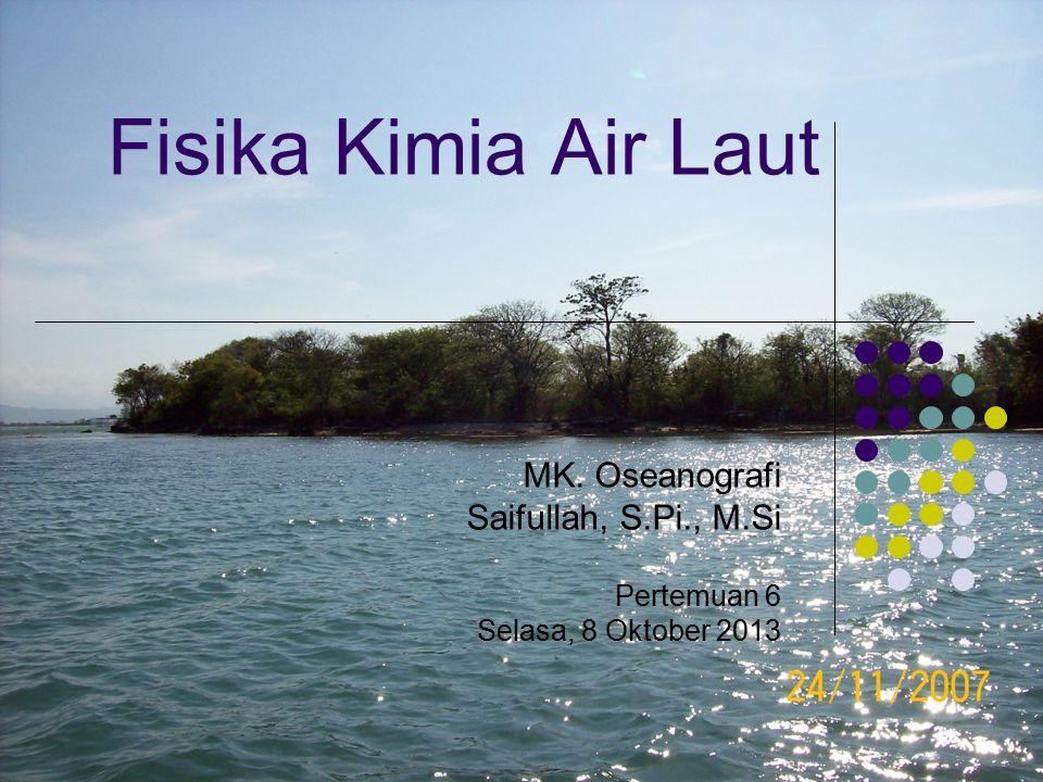 Fisika Kimia Air Laut MK. Oseanografi Saifullah, S.Pi., M.Si