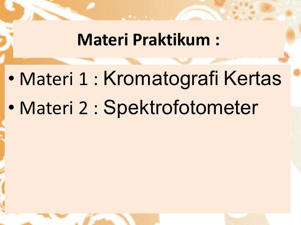 Materi 1 : Kromatografi Kertas Materi 2 : Spektrofotometer