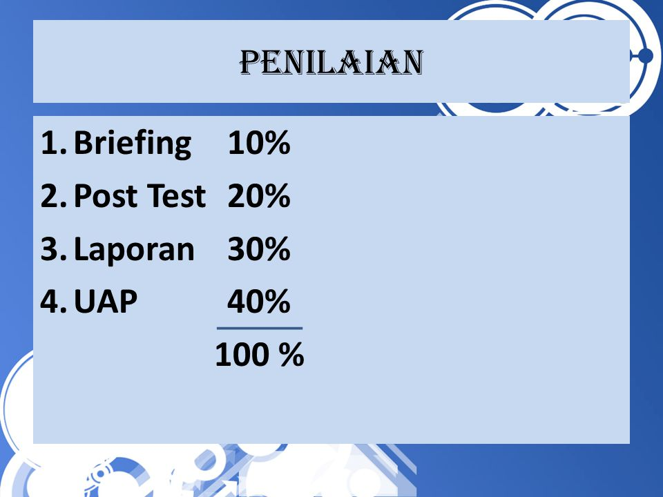 Penilaian Briefing 10% Post Test 20% Laporan 30% UAP 40% 100 %