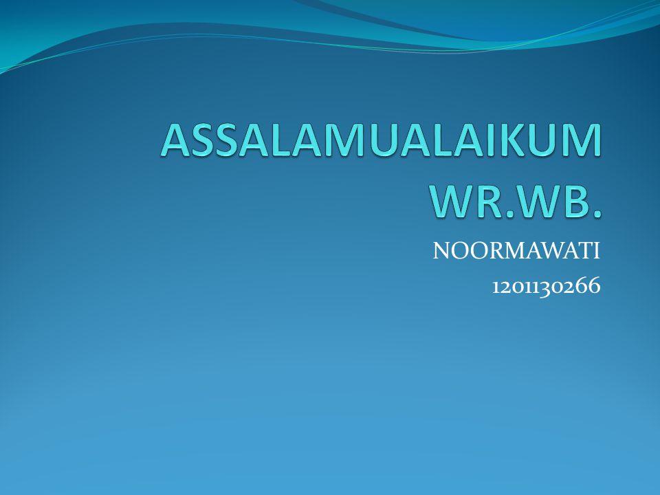 ASSALAMUALAIKUM WR.WB. NOORMAWATI 1201130266