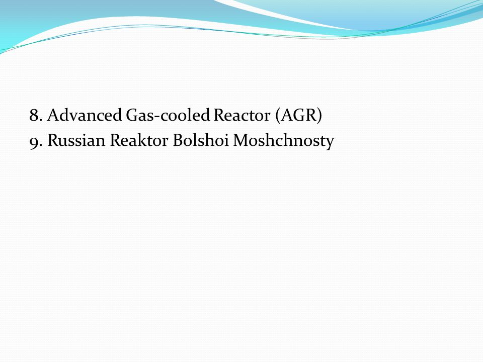 8. Advanced Gas-cooled Reactor (AGR)