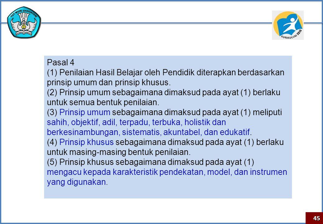 Pasal 4 (1) Penilaian Hasil Belajar oleh Pendidik diterapkan berdasarkan prinsip umum dan prinsip khusus.