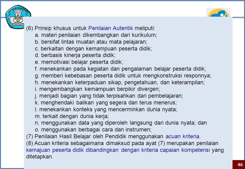 (6) Prinsip khusus untuk Penilaian Autentik meliputi: