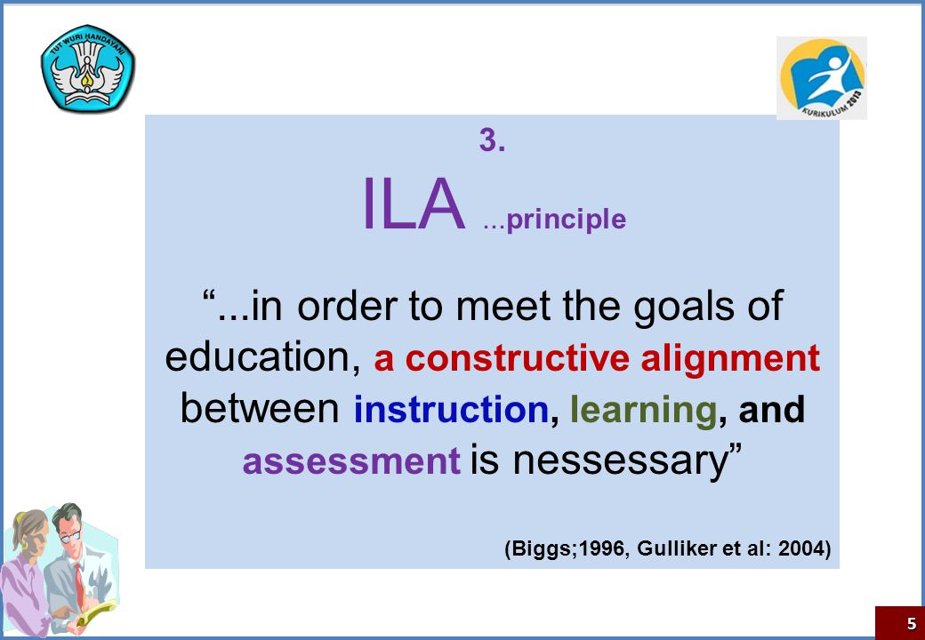 3. ILA ...principle. ...in order to meet the goals of education, a constructive alignment.