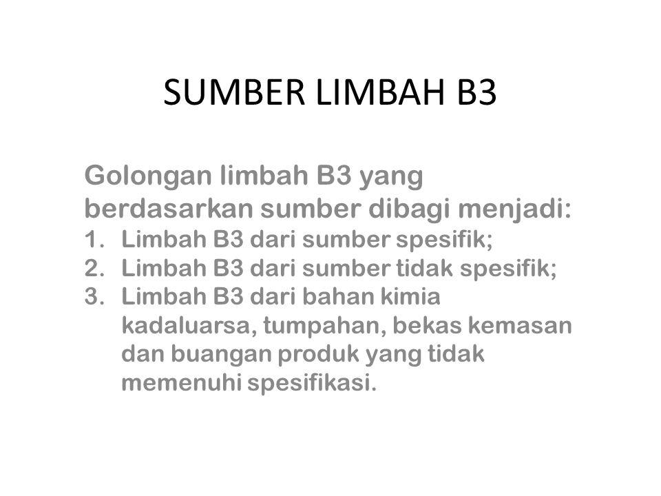 SUMBER LIMBAH B3 Golongan limbah B3 yang berdasarkan sumber dibagi menjadi: Limbah B3 dari sumber spesifik;