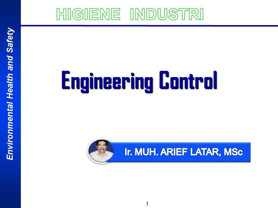 Engineering Control HIGIENE INDUSTRI Ir. MUH. ARIEF LATAR, MSc