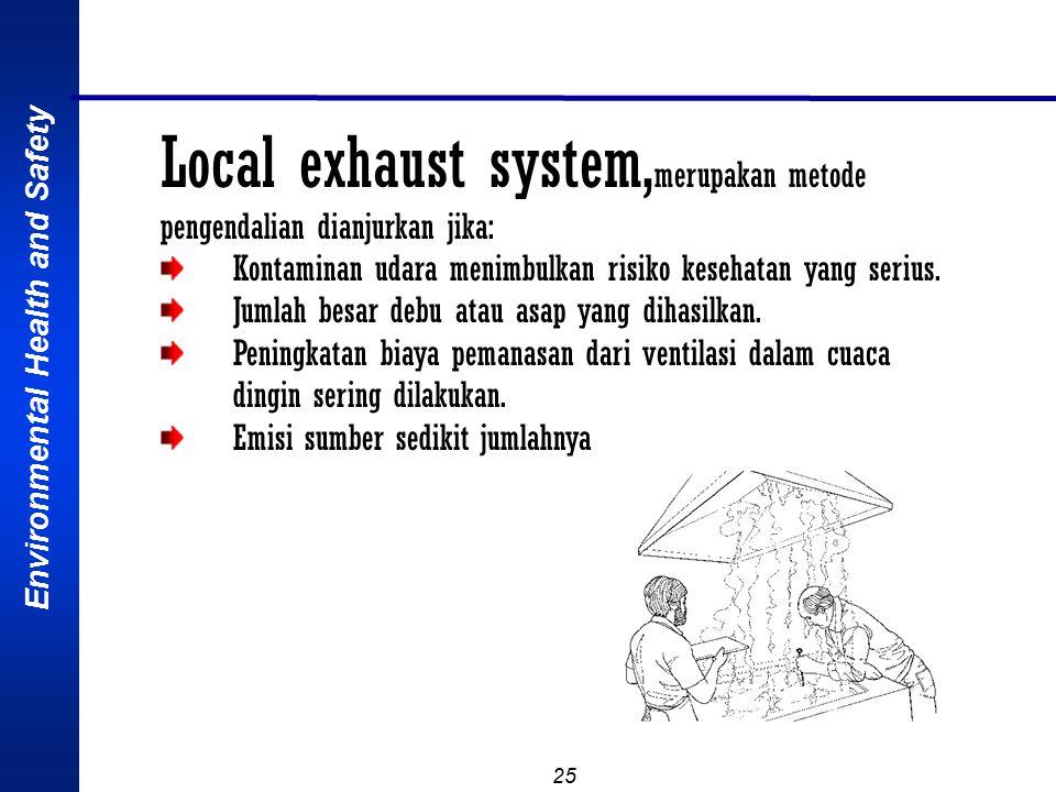 Local exhaust system,merupakan metode pengendalian dianjurkan jika: