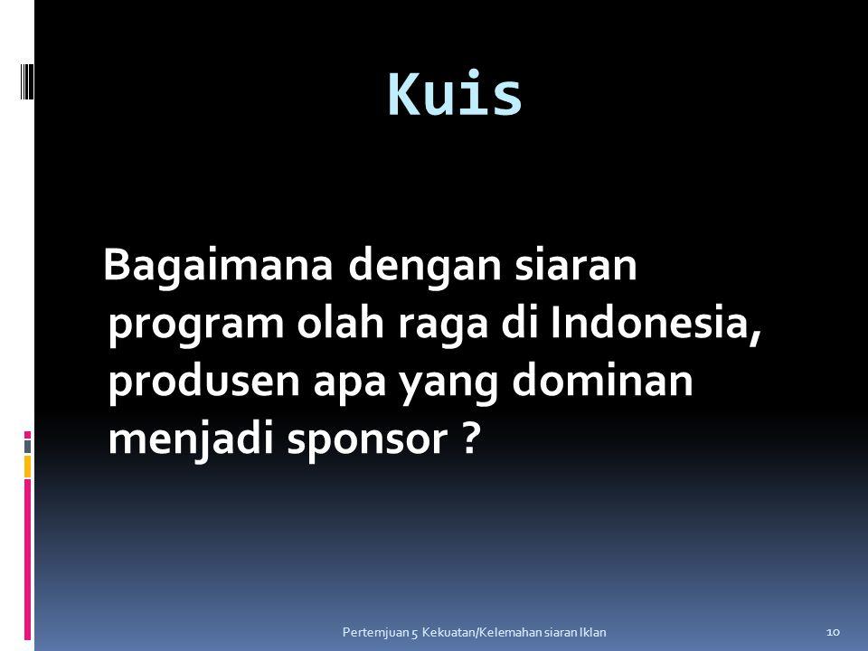 Kuis Bagaimana dengan siaran program olah raga di Indonesia, produsen apa yang dominan menjadi sponsor