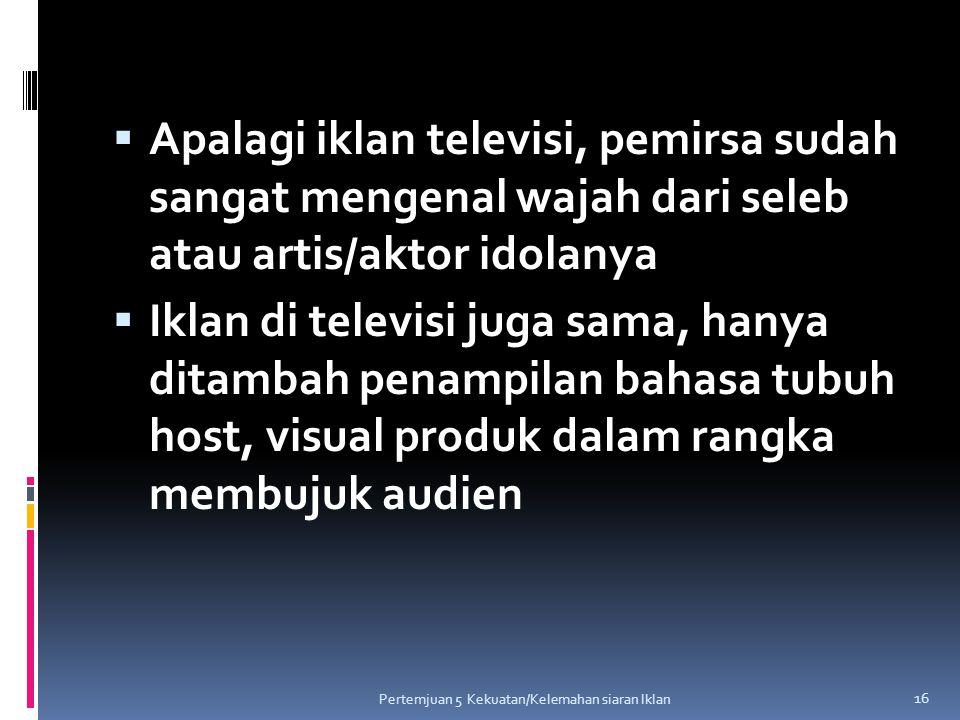 Apalagi iklan televisi, pemirsa sudah sangat mengenal wajah dari seleb atau artis/aktor idolanya