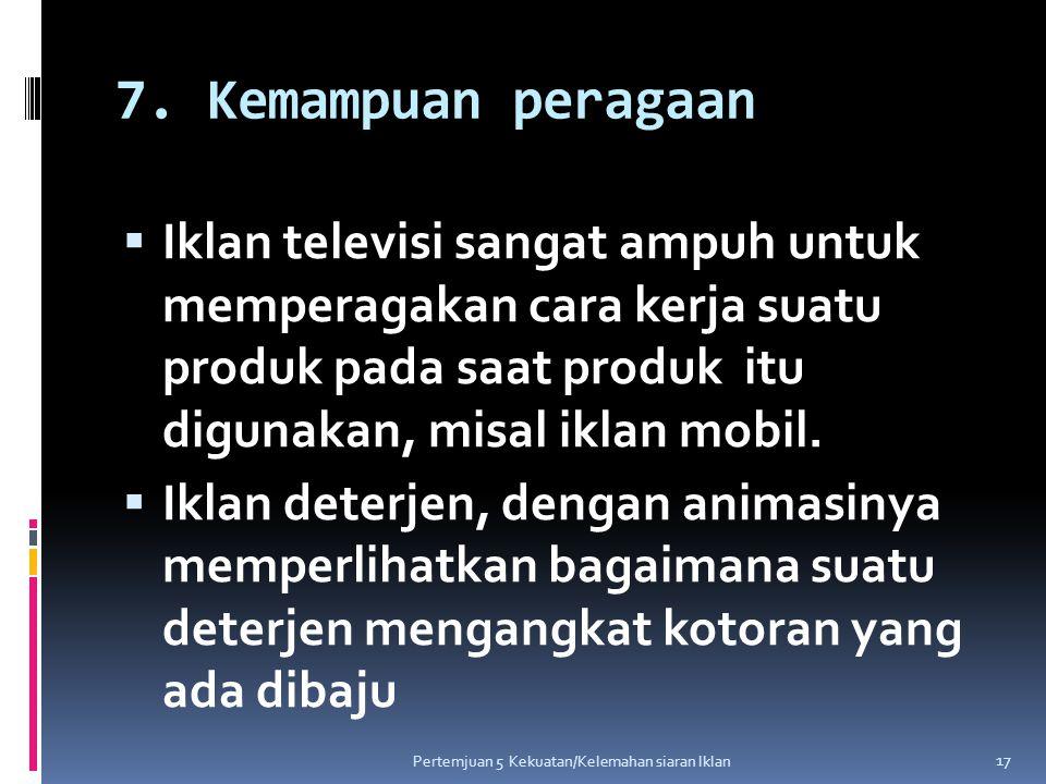 7. Kemampuan peragaan Iklan televisi sangat ampuh untuk memperagakan cara kerja suatu produk pada saat produk itu digunakan, misal iklan mobil.
