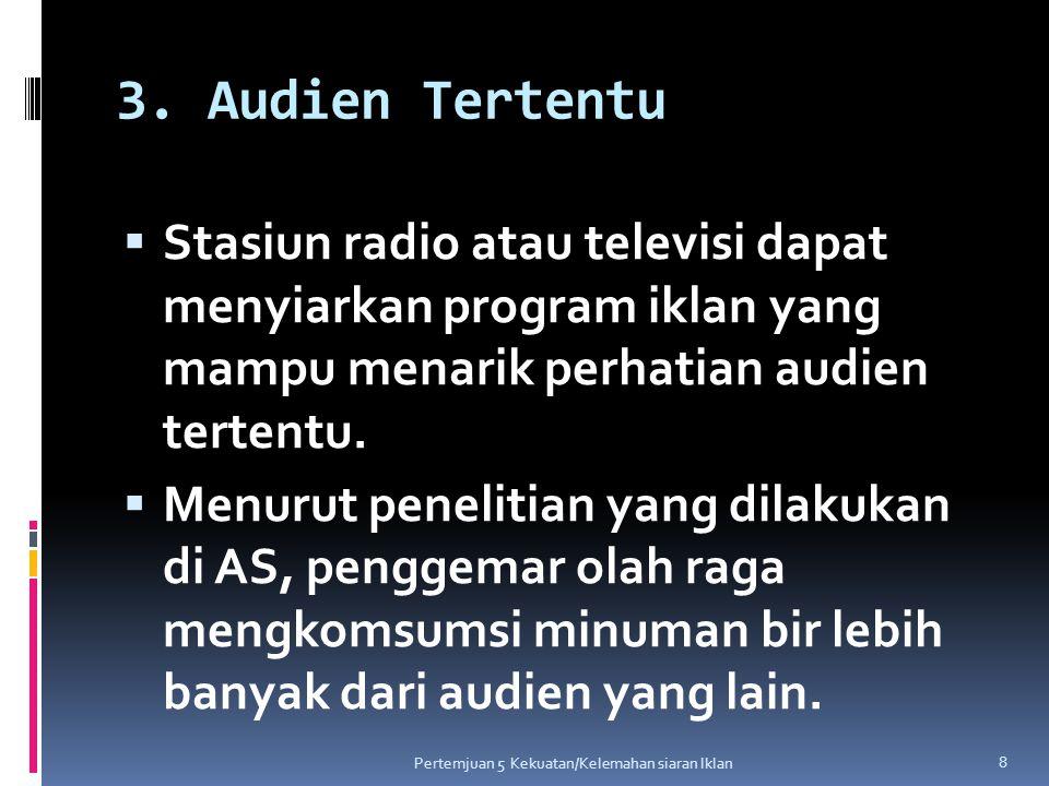 3. Audien Tertentu Stasiun radio atau televisi dapat menyiarkan program iklan yang mampu menarik perhatian audien tertentu.