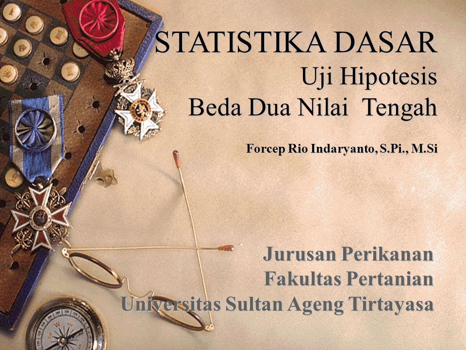 STATISTIKA DASAR Uji Hipotesis Beda Dua Nilai Tengah Forcep Rio Indaryanto, S.Pi., M.Si