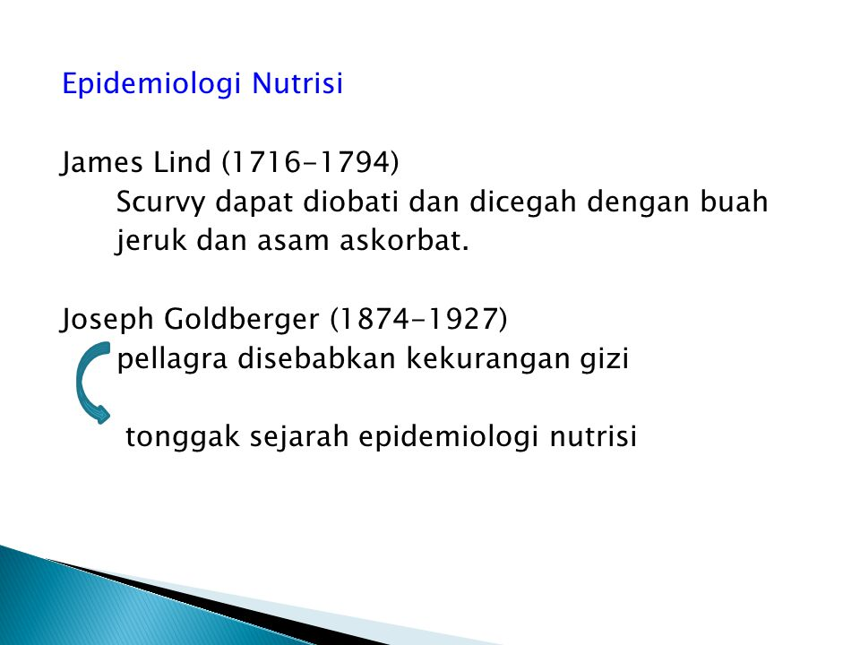 Epidemiologi Nutrisi James Lind (1716-1794) Scurvy dapat diobati dan dicegah dengan buah jeruk dan asam askorbat.