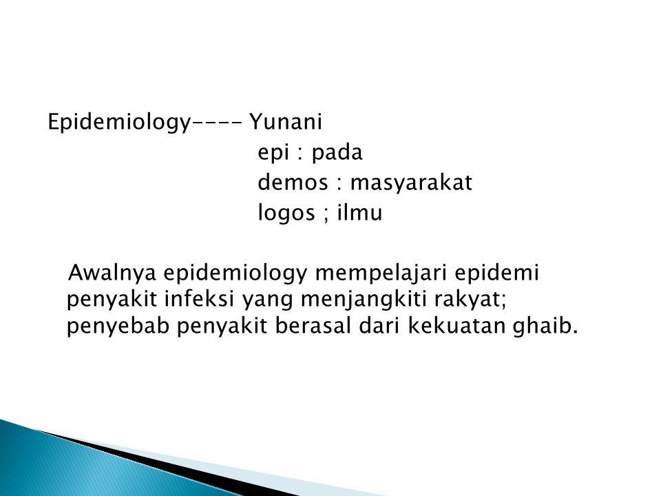 Epidemiology---- Yunani epi : pada demos : masyarakat logos ; ilmu Awalnya epidemiology mempelajari epidemi penyakit infeksi yang menjangkiti rakyat; penyebab penyakit berasal dari kekuatan ghaib.