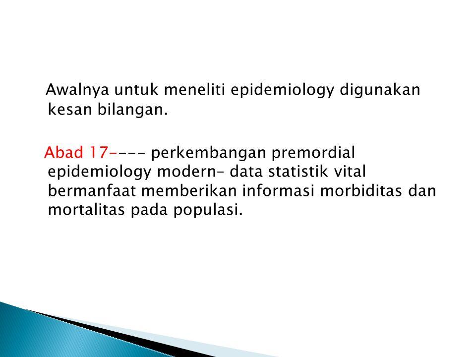 Awalnya untuk meneliti epidemiology digunakan kesan bilangan.
