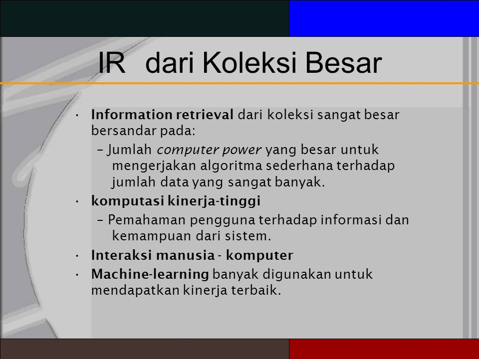 IR dari Koleksi Besar Information retrieval dari koleksi sangat besar bersandar pada:
