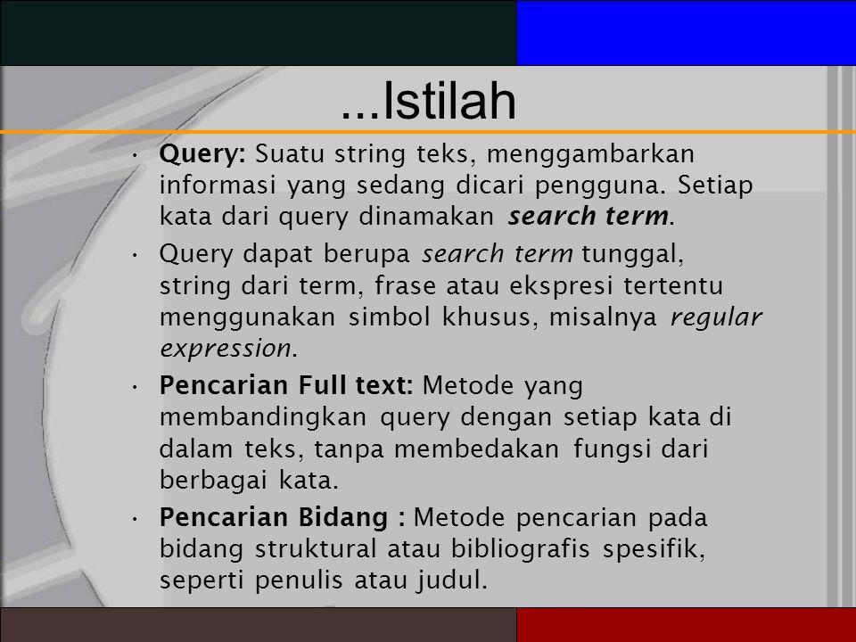 ...Istilah Query: Suatu string teks, menggambarkan informasi yang sedang dicari pengguna. Setiap kata dari query dinamakan search term.