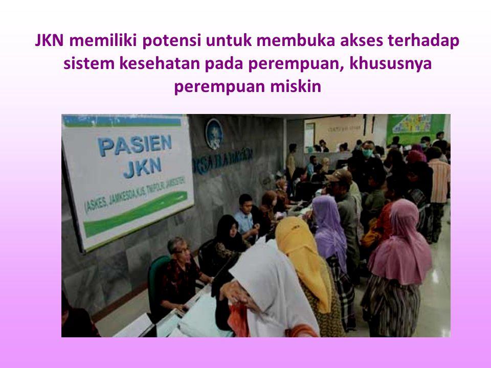 JKN memiliki potensi untuk membuka akses terhadap sistem kesehatan pada perempuan, khususnya perempuan miskin