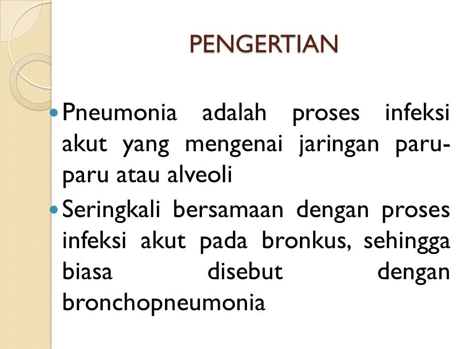 PENGERTIAN Pneumonia adalah proses infeksi akut yang mengenai jaringan paru- paru atau alveoli.