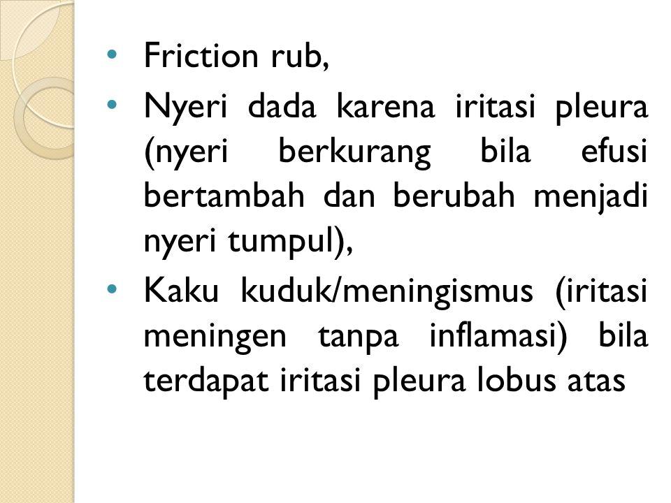Friction rub, Nyeri dada karena iritasi pleura (nyeri berkurang bila efusi bertambah dan berubah menjadi nyeri tumpul),