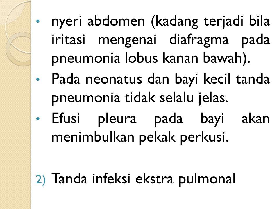 nyeri abdomen (kadang terjadi bila iritasi mengenai diafragma pada pneumonia lobus kanan bawah).