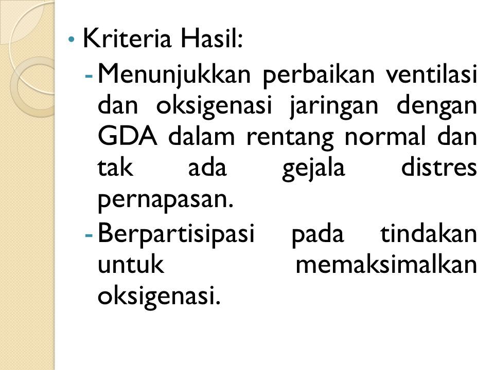 Kriteria Hasil: Menunjukkan perbaikan ventilasi dan oksigenasi jaringan dengan GDA dalam rentang normal dan tak ada gejala distres pernapasan.