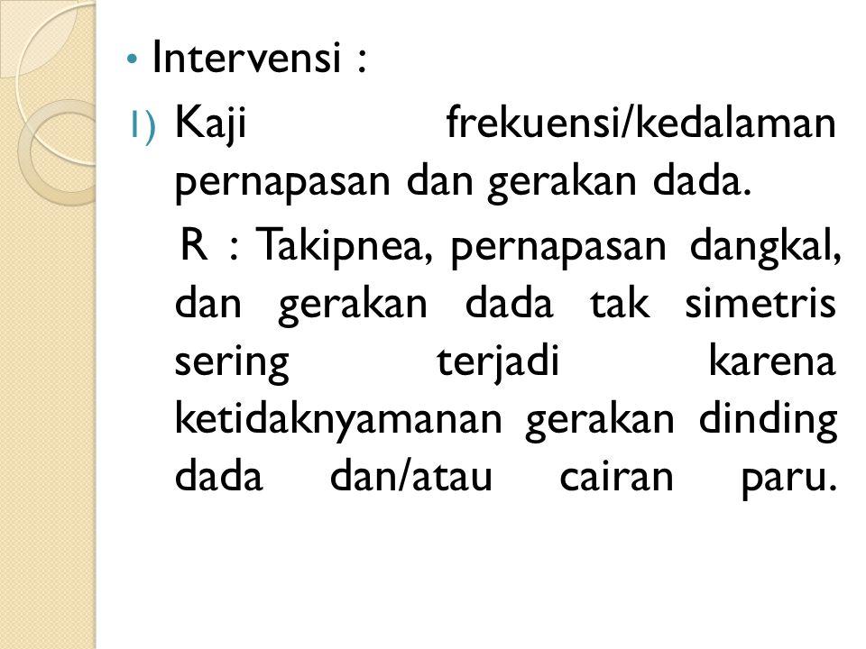 Intervensi : Kaji frekuensi/kedalaman pernapasan dan gerakan dada.
