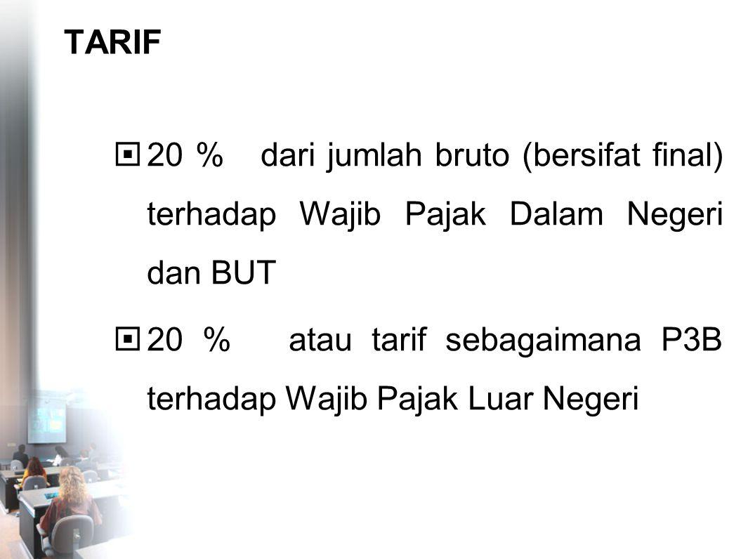 TARIF 20 % dari jumlah bruto (bersifat final) terhadap Wajib Pajak Dalam Negeri dan BUT.