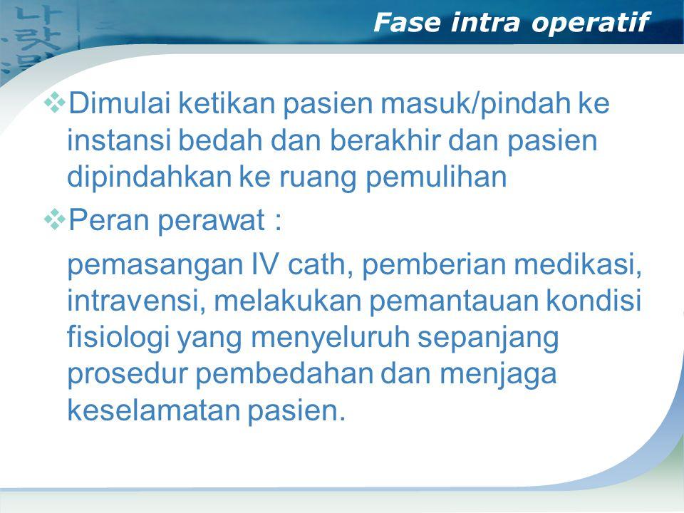 Fase intra operatif Dimulai ketikan pasien masuk/pindah ke instansi bedah dan berakhir dan pasien dipindahkan ke ruang pemulihan.