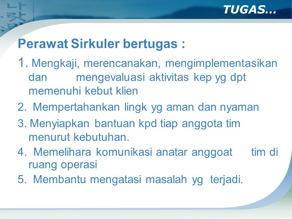 Perawat Sirkuler bertugas :