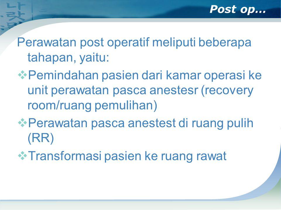 Perawatan post operatif meliputi beberapa tahapan, yaitu: