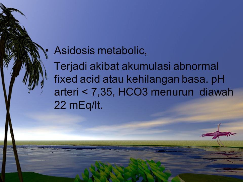 Asidosis metabolic, Terjadi akibat akumulasi abnormal fixed acid atau kehilangan basa.