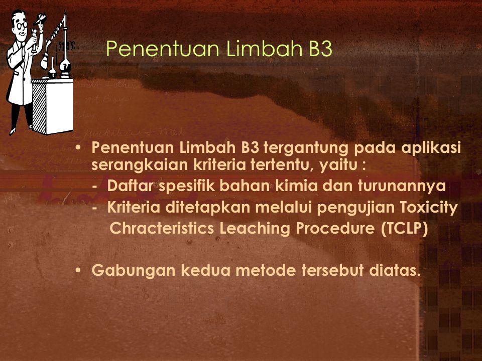 Penentuan Limbah B3 Penentuan Limbah B3 tergantung pada aplikasi serangkaian kriteria tertentu, yaitu :