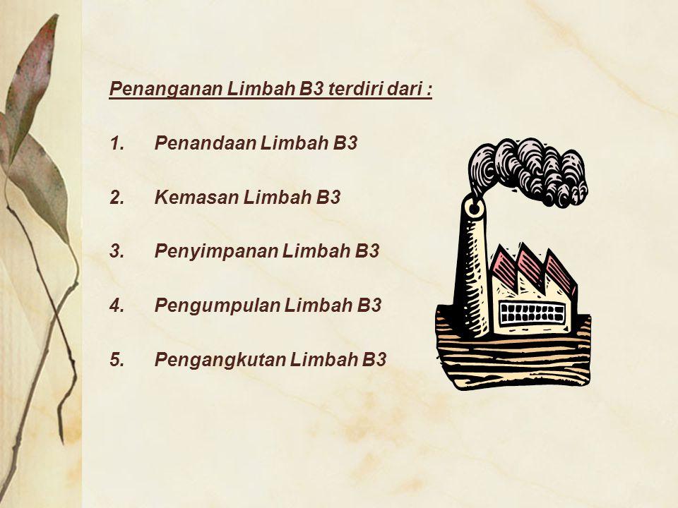Penanganan Limbah B3 terdiri dari :