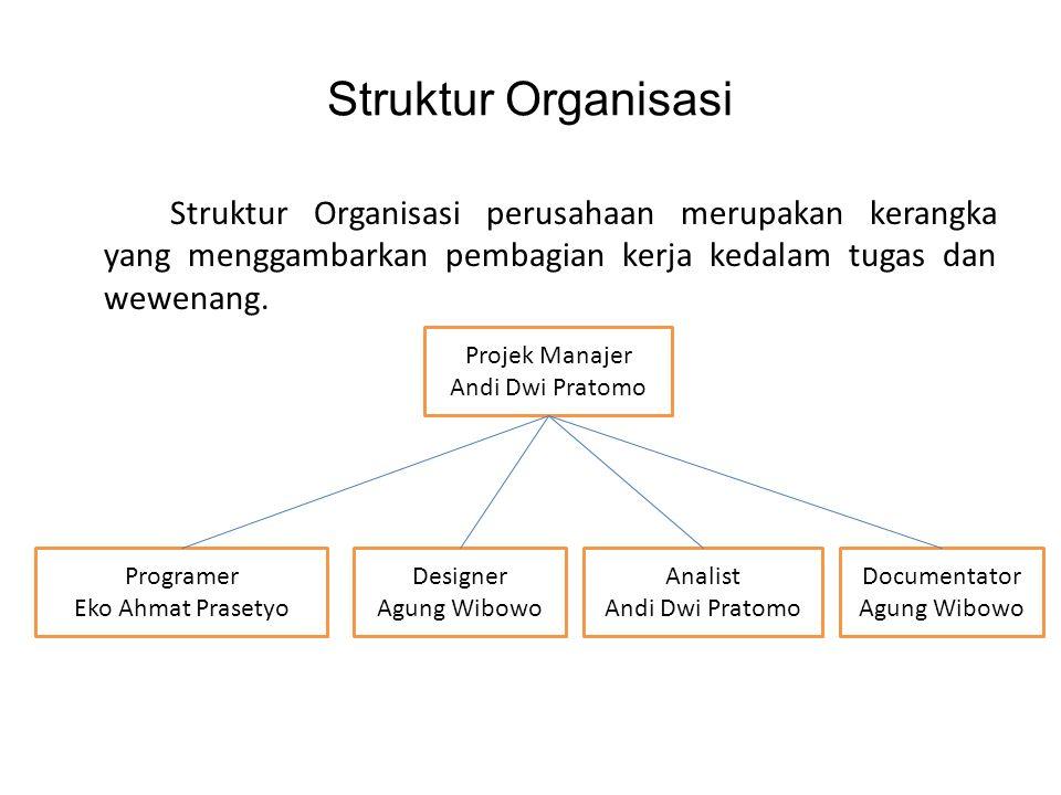 Struktur Organisasi Struktur Organisasi perusahaan merupakan kerangka yang menggambarkan pembagian kerja kedalam tugas dan wewenang.