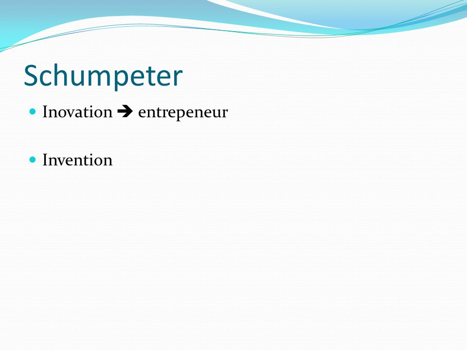 Schumpeter Inovation  entrepeneur Invention